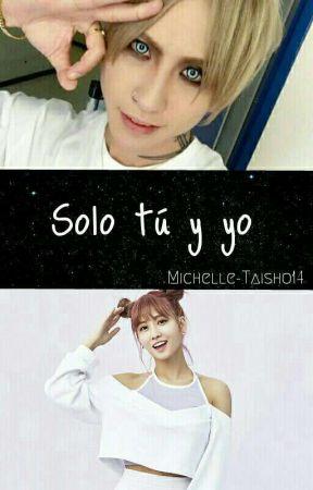 [Anulada] Solo tú y yo [Mejibray] by Michelle-Taisho14