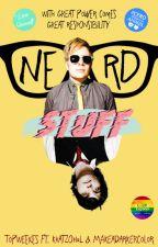 Nerd Stuff [Peterick/Frerard/Gerbert] by TopWeekes