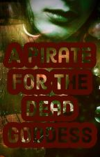 A Pirate for the Dead Goddess (Legends of Rahasia Series) by authorsophiawhitte