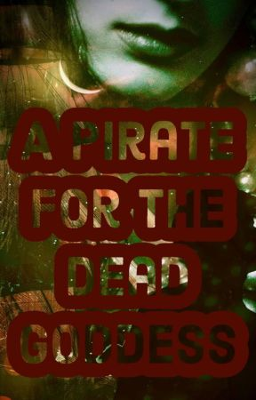 A Pirate for the Dead Goddess  (Legends of Rahasia Book 2) by authorsophiawhitte