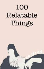 100 Relatable Things by GiftedChildd