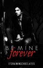 Be Mine Forever(A Vampire Diaries Fanfic) by ItsRainingChocolates