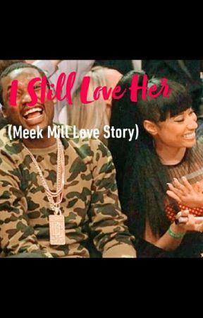 I Still Love Her (Meek Mill love story) by DezzNuts1577