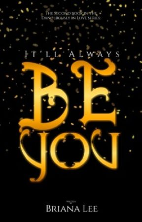 It'll Always Be You ✔ by BrianaLwrites