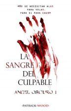 Saga Ángel Oscuro I. La Sangre del Culpable. by PatrickZombieWood