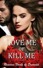 LOVE ME or KILL ME (END) by user31485203