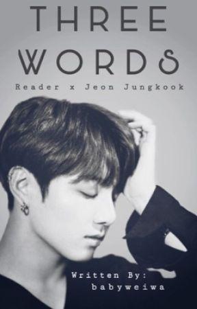 Three Words    Jeon Jungkook x Reader  by babyweiwa