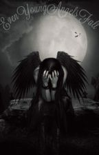 Even Young Angels Fall by Darkest_Angels