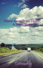 Home Away From Home; A Short Story by CatBuggy24