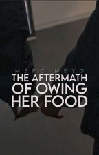 The Aftermath Of Owing Her Food|ON HOLD| by MerciMeyo