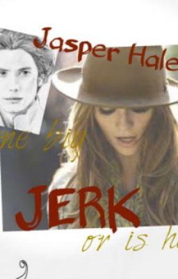JASPER HALE is one big JERK! Or is he?