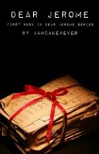Dear Jerome-Merome FanFic (First Book In Dear Jerome Series) by Jamcake4ever