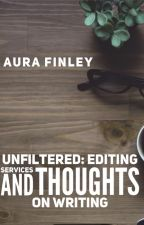 Unfiltered: Editing Services and Thoughts on Writing by AuraFinley