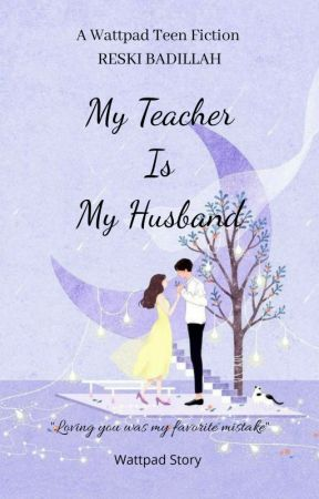 MY TEACHER IS MY HUSBAND (SELESAI) by ReskiBadillah0