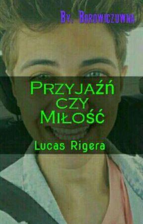 Przyjaźń Czy Miłość Lucas Rigera Opis Wattpad