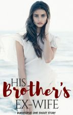 One Shoot: His Brother's Ex Wife by bukanzeus