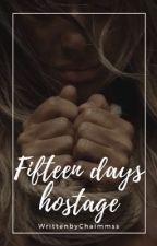 Fifteen Days Hostage by WrittenbyChaimmss