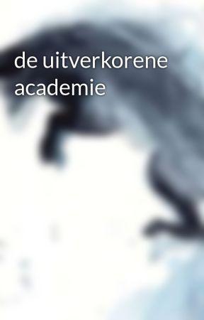 de uitverkorene academie by NoanaomySpeelman
