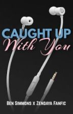 Caught Up With You (Ben Simmons x Zendaya Fanfic) by SkittleBlood