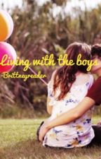 Living With The Boys (BEING EDITED) by brittneyreader