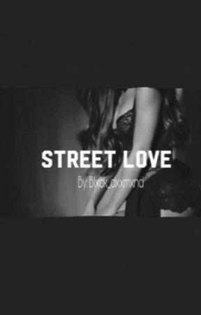 Street Love  by blxck_dxxmxnd
