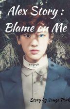 Alex Story : Blame On me  by Vangepark