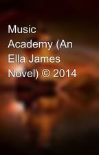 Music Academy (An Ella James Novel) © 2014 by LovelyLioness