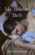 My Beloved Beth by cutesdepaps