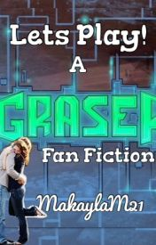 Lets Play! (A graser fan-fic) by KaylaRoseGaming