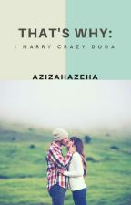 That's Why : I Marry Crazy Duda by azizahazeha