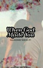 When God Made You (Salmonre Series #1) by Psalmoxx