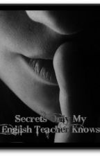Secrets Only My English Teacher Knows by DHarris0885