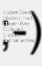 Mutant Genetic Gladiator Hack Cheats - Free Golds and Credits Android and Ios by Roykristian