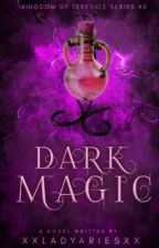 Dark Magic by xxladyariesxx