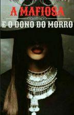 Mafiosa e o Dono do Morro(Parada Por Tempo Indeterminado) by user94332010