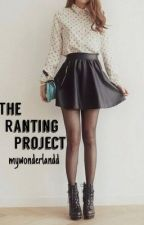 The Ranting Project by mywonderlandd