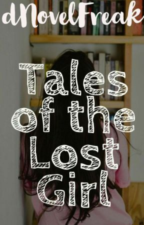 Tales of the lost girl....! by dNovelFreak