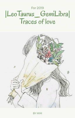Đọc truyện |LeoTaurus_GemiLibra| Traces of love • Drop