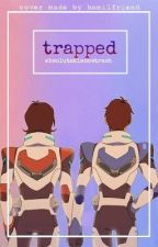• t r a p p e d • ~ klance fic ~ by absoluteklancetrash
