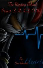 The Mystery Behind Project .S.H.A.D.O.W.    by SonAdow967 by SonAdow967