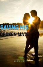Saving His Broken Mate by LocalNYCGirl