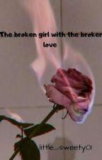 The Broken Girl with the Broken Love #NobelAwards2018 #RainbowAward2018  by little_sweety01