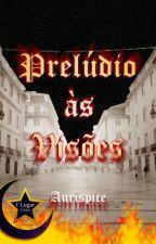 Prelúdio às Visões by Aurispice