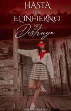 Hasta que el infierno nos destruya © #2 by ValeriaValverde