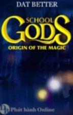 Trường học các vị thần: Nguồn gốc của phép thuật by christl0ve
