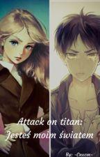 Attack on titan - Jesteś moim światem by -Cnxcm-