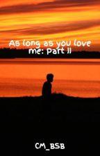 As long as you love me: Part II by CM_BSB