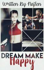 Dream make happy || Tome 1 by Najlen