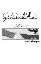 GAMBLE  ➳ OSMTS × READER by writersempai