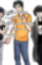 Trouble with Unwanted Books (Reading the house of Hades) by BootsBlack